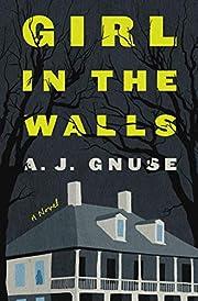 Girl in the Walls: A Novel – tekijä: A.…