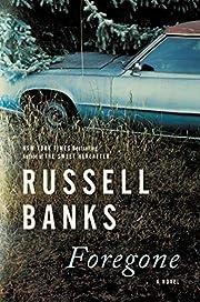 Foregone: A Novel de Russell Banks