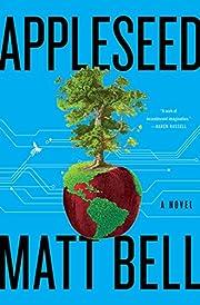 Appleseed: A Novel af Matt Bell