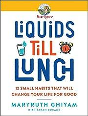 Liquids till Lunch: 12 Small Habits That…