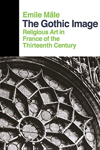 The Gothic Image: Religious Art in France of the Thirteenth Century (Icon Editions), Emile Male