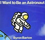 I Want to Be an Astronaut por Byron Barton