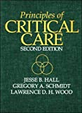 Principles of critical care / editors, Jesse B. Hall, Gregory A. Schmidt, Lawrence D.H. Wood ; Cora D. Taylor, editorial assistant