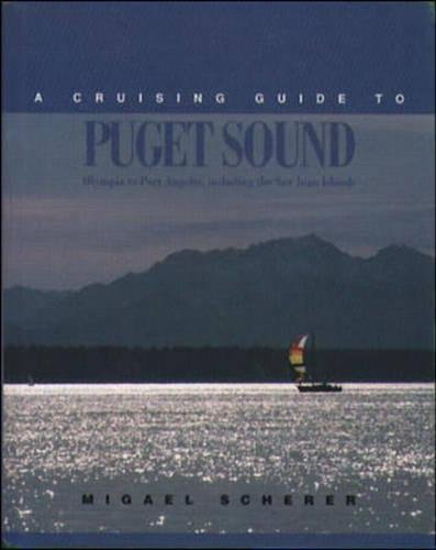 A Cruising Guide to Puget Sound: Olympia to Port Angeles, including the San Juan Islands, Scherer, Migael M.