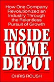 Inside Home Depot : how one company revolutionized an industry through the relentless pursuit of growth / Chris Roush