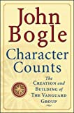 Character counts : the creation and building of The Vanguard Group / John C. Bogle