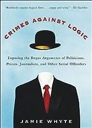 Crimes against logic : exposing the bogus…