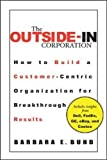 The outside-in corporation : how to build a customer-centric organization for breakthrough results / Barbara E. Bund