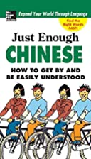 Just Enough Chinese, 2nd. Ed.: How To Get By…