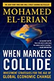When Markets Collide: Investment Strategies for the Age of Global Economic Change (2008) (Book) written by Mohamed El-Erian