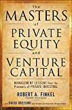The masters of private equity and venture capital : management lessons from the pioneers of private investing / Robert A. Finkel with David Greising