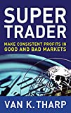 Super trader : make consistent profits in good and bad markets / Van K. Tharp ; with illustrations by Jillian Comphel
