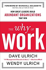The Why of Work: How Great Leaders Build…