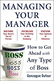 Managing Your Manager: How to Get Ahead with…