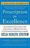 Prescription for Excellence: Leadership Lessons for Creating a World Class Customer Experience from UCLA Health System (2011) (Book) written by Joseph Michelli