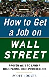 How to get a job on Wall Street : proven ways to land a high-paying, high-powered job / Scott Hoover