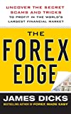 The Forex edge : uncover the secret scams and tricks to profit in the world's largest financial market / James Dicks