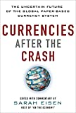 Currencies after the crash : the uncertain future of the global paper-based currency system / edited with commentary by Sara Eisen