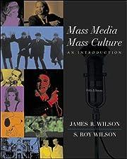 Mass Media/Mass Culture af James Ross Wilson