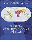 The Kottak anthropology atlas / John L. Allen, Audrey C. Shalinsky