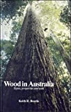 Wood in Australia : types, properties, uses / Keith R. Bootle
