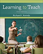 Learning to Teach by Richard I. Arends