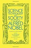 Science, technology, and society in the time of Alfred Nobel : Nobel symposium 52, held at Bjorkborn, Karlskoga, Sweden, 17-22 August 1981 / editors, Carl Gustaf Bernhard, Elisabeth Crawford, and Per Sorbom