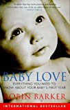Baby love : everything you need to know about your baby's first year / Robin Barker
