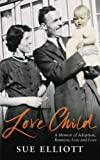 Love child : a memoir of adoption, reunion, loss and love / Sue Elliott