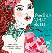 Feeding Your Skin door Carla Oates