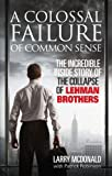 A colossal failure of common sense : the inside story of the collapse of Lehman Brothers / Lawrence G. McDonald with Patrick Robinson
