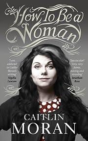How to Be a Woman por Caitlin Moran