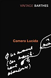 Camera Lucida: Reflections on Photography…