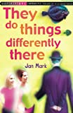 They do things differently there / Jan Mark