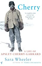 Cherry: A Life of Apsley Cherry-Garrard by…