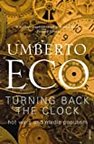 Turning back the clock / Umberto Eco ; translated from the Italian by Alastair McEwen