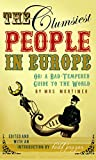 The clumsiest people in Europe, or, Mrs. Mortimer's bad-tempered guide to the world / by Mrs. Favell Lee Mortimer ; edited and with an introduction by Todd Pruzan