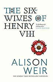 The Six Wives of Henry VIII door Alison Weir