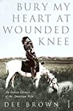 Bury My Heart at Wounded Knee: An Indian History of the American West (Arena Books)
