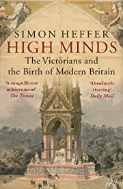 High Minds: The Victorians and the Birth of…