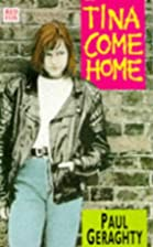 Tina Come Home by Paul Geraghty