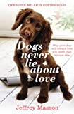 Dogs never lie about love : reflections on the emotional world of dogs / Jeffrey Moussaieff Masson