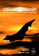 Air Power 21 by Peter W. Gray
