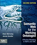 Semantic web for the working ontologist : effective modeling in RDFS and OWL / Dean Allemang, Jim Hendler