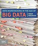 Data warehousing in the age of big data / Krish Krishnan