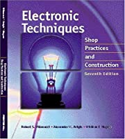 Electronic Techniques: Shop Practices and…