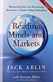 Reading minds and markets : minimizing risk and maximizing returns in a volatile global marketplace / Jack Ablin ; with Suzanne McGee