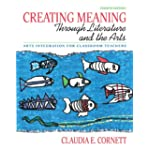 Creating Meaning through Literature and the Arts: Arts Integration for Classroom Teachers (4...