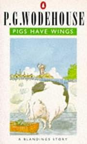 Pigs Have Wings: A Blandings Story por P. G.…