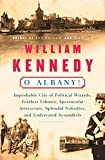 O Albany! : improbable city of political wizards, fearless ethnics, spectacular aristocrats, splendid nobodies, and underrated scoundrels / William Kennedy